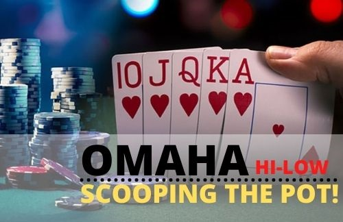 The Importance of Scooping the Pot in Omaha High-Low